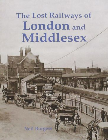 The Lost Railways of London and Middlesex, by Neil Burgess